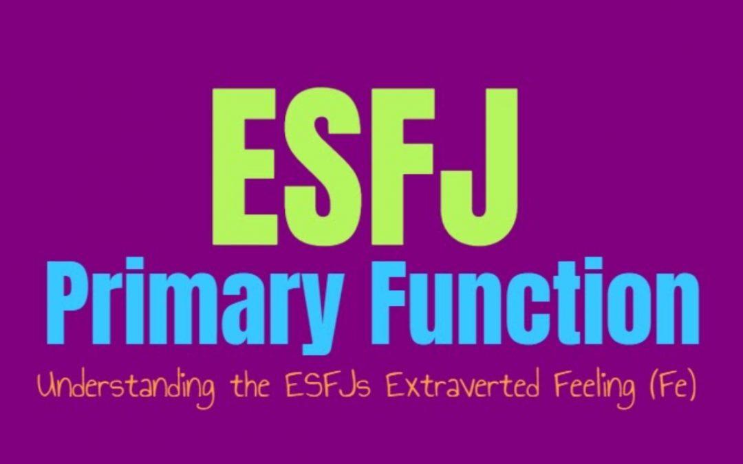 ESFJ Primary Function: Understanding the ESFJs Extraverted Feeling (Fe)