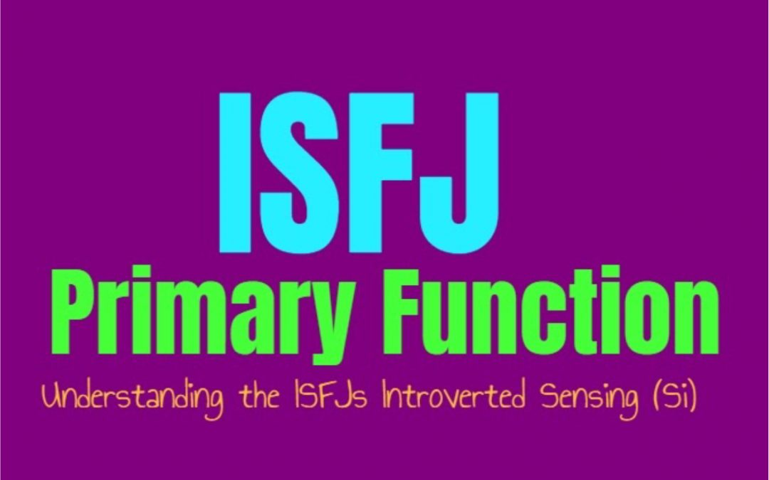 ISFJ Primary Function: Understanding the ISFJs Introverted Sensing (Si)