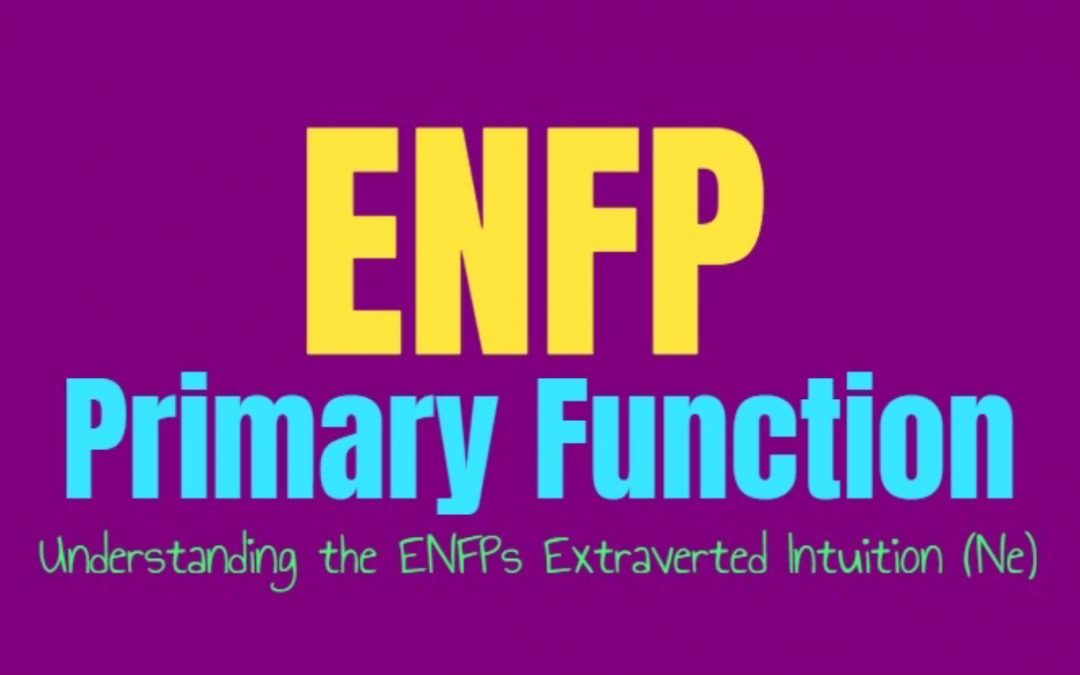 ENFP Primary Function: Understanding the ENFPs Extraverted Intuition (Ne)