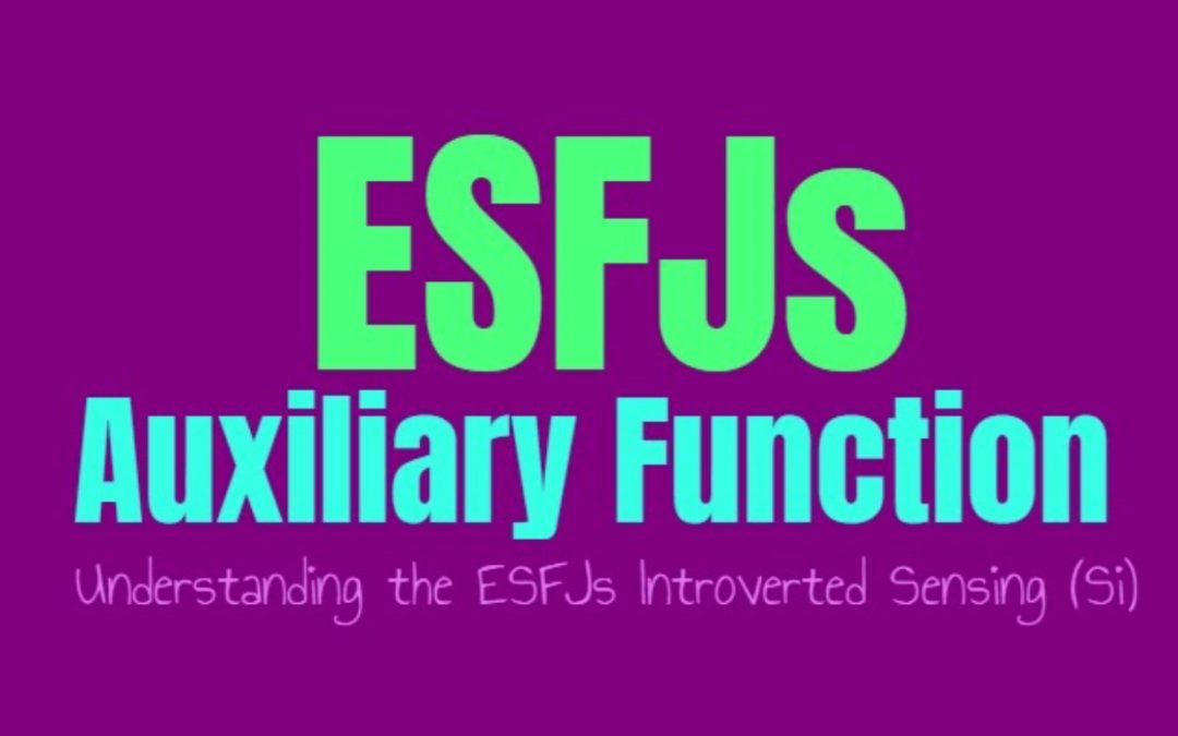 ESFJs Auxiliary Function: Understanding the ESFJs Secondary Introverted Sensing (Si)