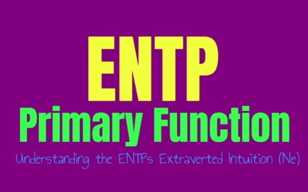 ENTP Primary Function: Understanding the ENTPs Extraverted Intuition (Ne)