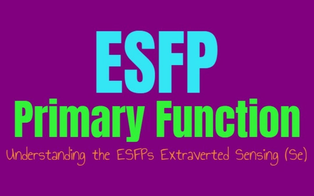 ESFP Primary Function: Understanding the ESFPs Extraverted Sensing (Se)