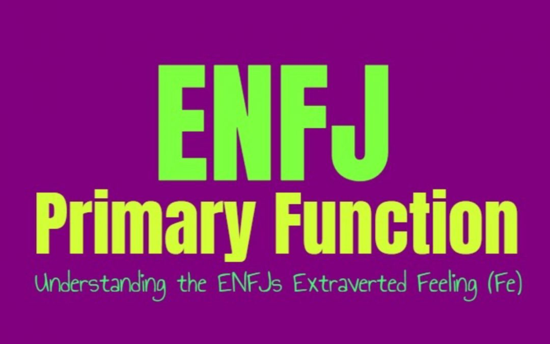 ENFJ Primary Function: Understanding the ENFJs Extraverted Feeling (Fe)