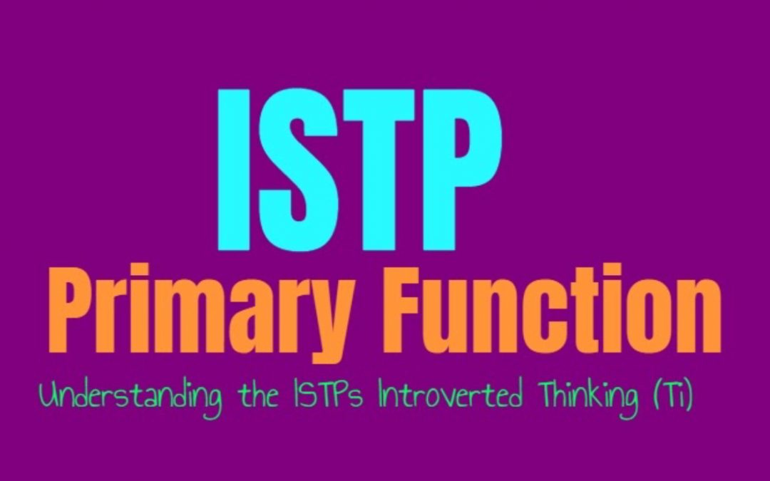 ISTP Primary Function: Understanding the ISTPs Introverted Thinking (Ti)