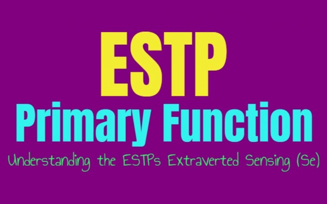 ESTP Primary Function: Understanding the ESTPs Extraverted Sensing (Se)