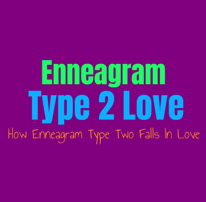 Enneagram Type 2 Love: How Enneagram Type Two Falls In Love