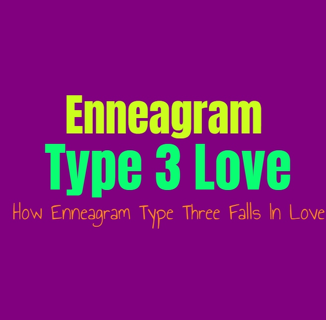 Enneagram Type 3 Love: How Enneagram Type Three Falls In Love