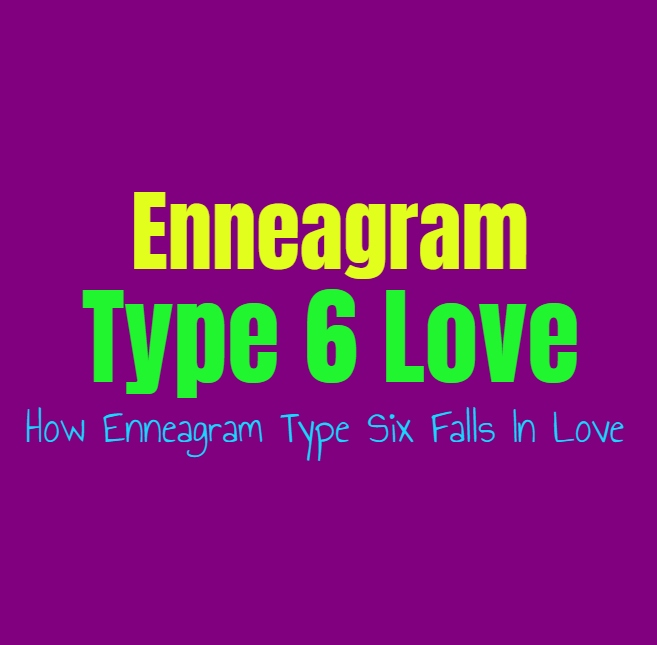 Enneagram Type 6 Love: How Enneagram Type Six Falls In Love