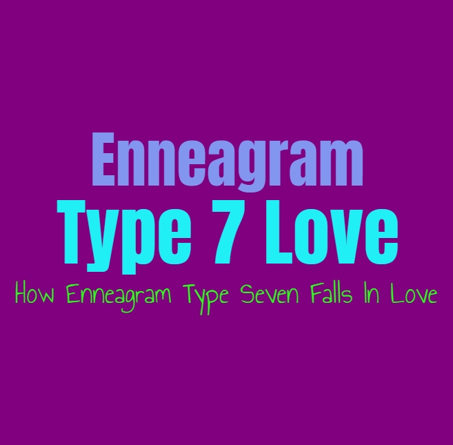 Enneagram Type 7 Love: How Enneagram Type Seven Falls In Love