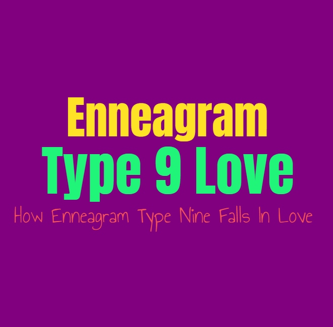 Enneagram Type 9 Love: How Enneagram Type Nine Falls In Love