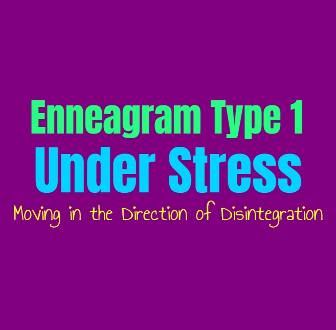 Enneagram Type 1 Under Stress: Enneagram Type One Moving in the Direction of Disintegration