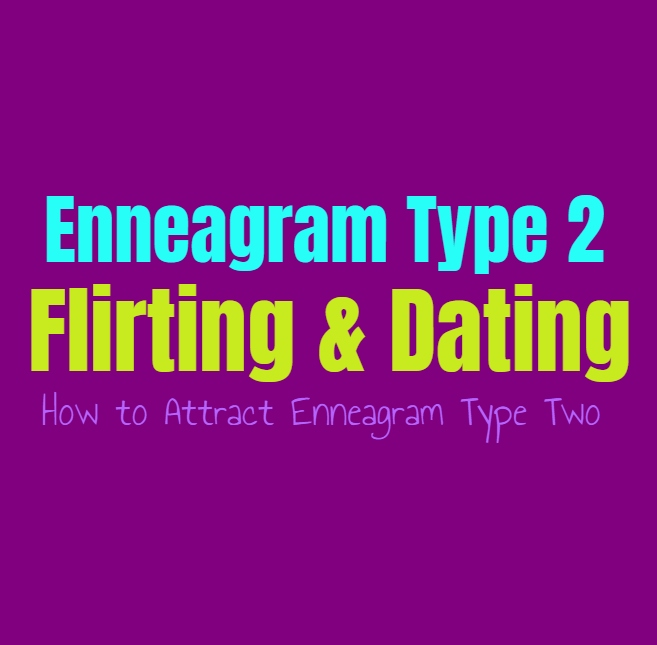Enneagram Type 2 Flirting & Dating: How to Attract Enneagram Type Two