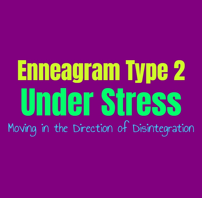 Enneagram Type 2 Under Stress: Enneagram Type Two Moving in the Direction of Disintegration