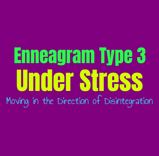 Enneagram Type 3 Under Stress: Enneagram Type Three Moving in the Direction of Disintegration