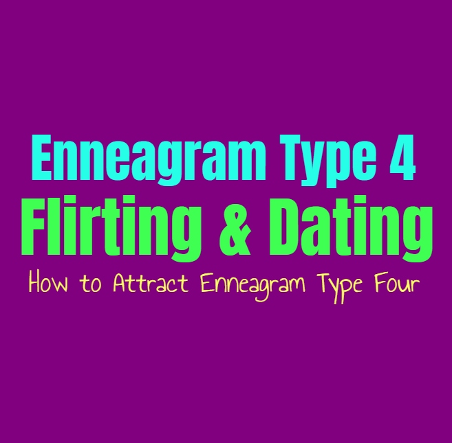 Enneagram Type 4 Flirting & Dating: How to Attract Enneagram Type Four