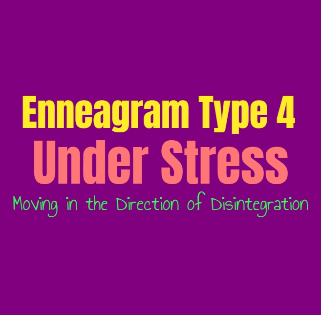 Enneagram Type 4 Under Stress: Enneagram Type Four Moving in the Direction of Disintegration
