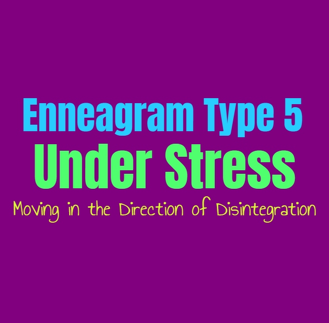 Enneagram Type 5 Under Stress: Enneagram Type Five Moving in the Direction of Disintegration