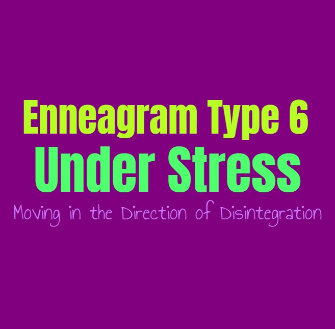 Enneagram Type 6 Under Stress: Enneagram Type Six Moving in the Direction of Disintegration