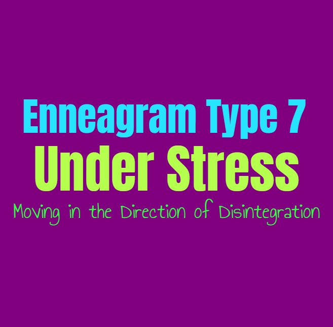 Enneagram Type 7 Under Stress: Enneagram Type Seven Moving in the Direction of Disintegration