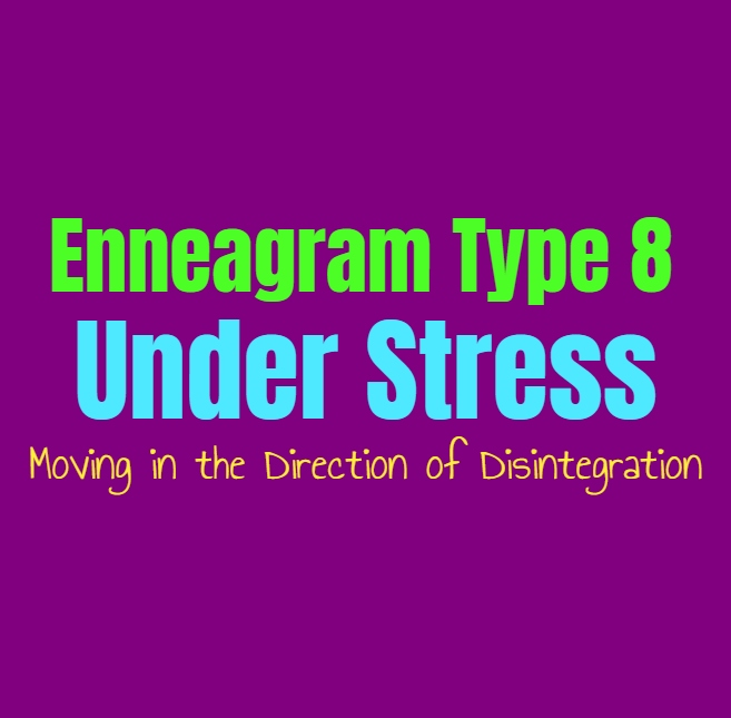 Enneagram Type 8 Under Stress: Enneagram Type Eight Moving in the Direction of Disintegration