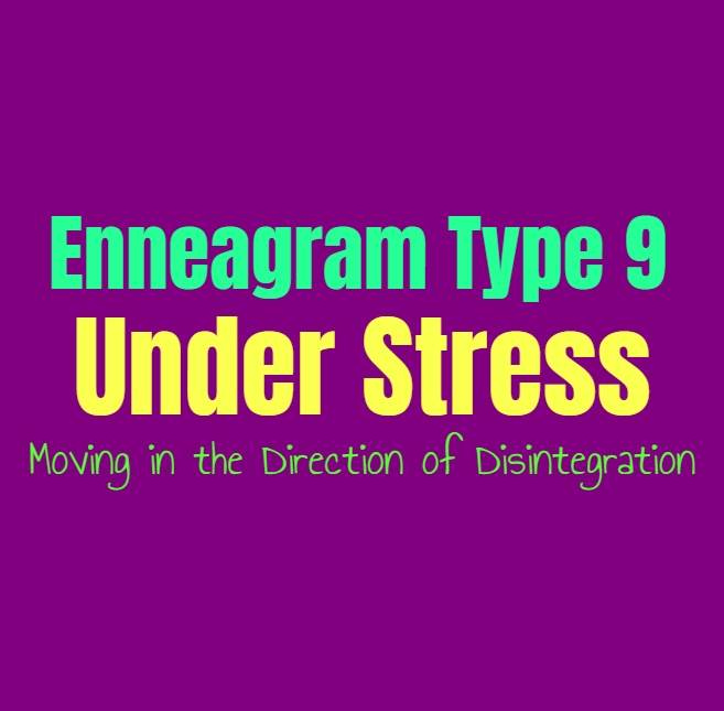 Enneagram Type 9 Under Stress: Enneagram Type Nine Moving in the Direction of Disintegration