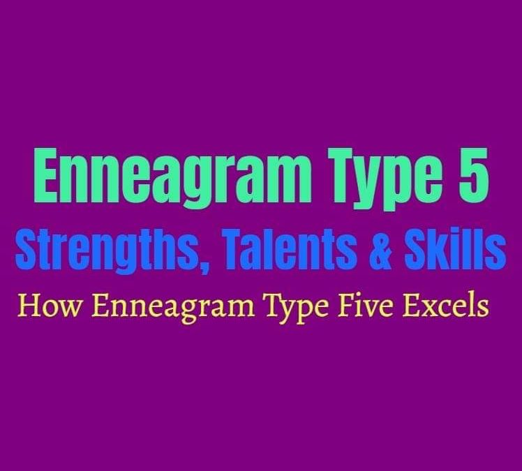Enneagram Type 5 Strengths, Talents and Skills: How Enneagram Type Five Excels