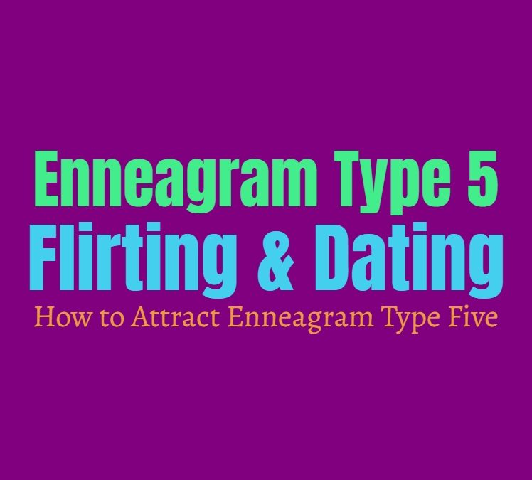 Enneagram Type 5 Flirting & Dating: How to Attract Enneagram Type Five