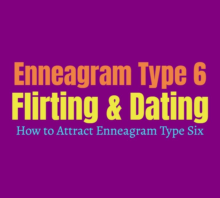 Enneagram Type 6 Flirting & Dating: How to Attract Enneagram Type Six