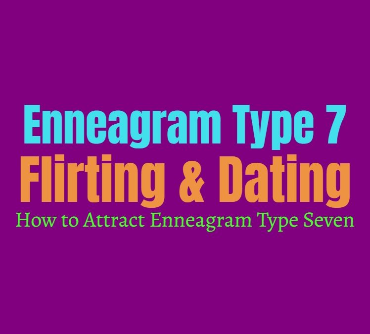 Enneagram Type 7 Flirting & Dating: How to Attract Enneagram Type Seven