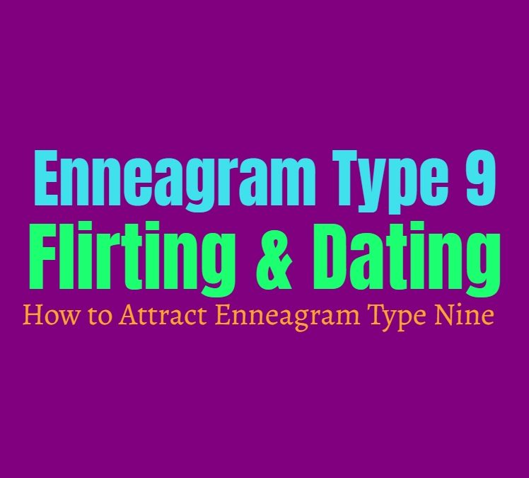 Enneagram Type 9 Flirting & Dating: How to Attract Enneagram Type Nine